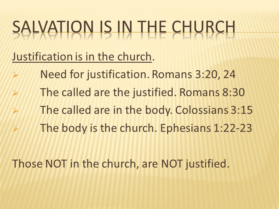 Justification is in the church. Need for justification. Romans 3:20, 24 The called are the justified. Romans 8:30 The called are in the body. Colossia