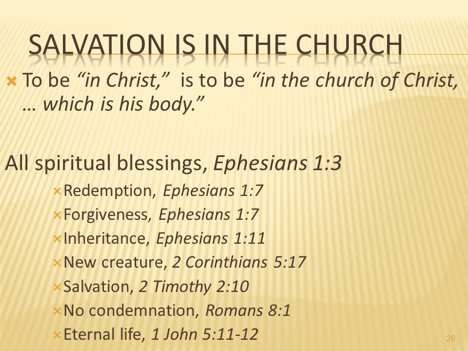 To be in Christ, is to be in the church of Christ, … which is his body. All spiritual blessings, Ephesians 1:3 Redemption, Ephesians 1:7 Forgiveness,