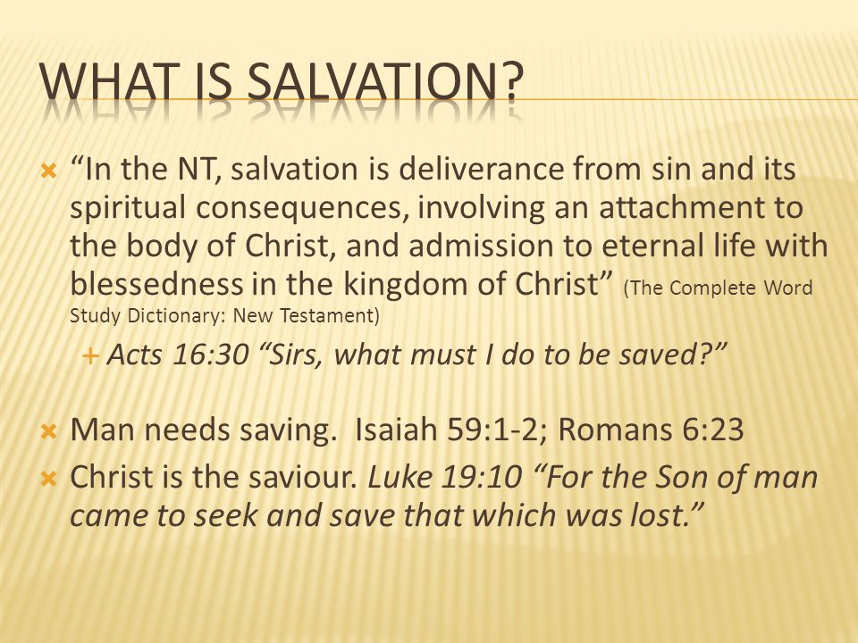 In the NT, salvation is deliverance from sin and its spiritual consequences, involving an attachment to the body of Christ, and admission to eternal l