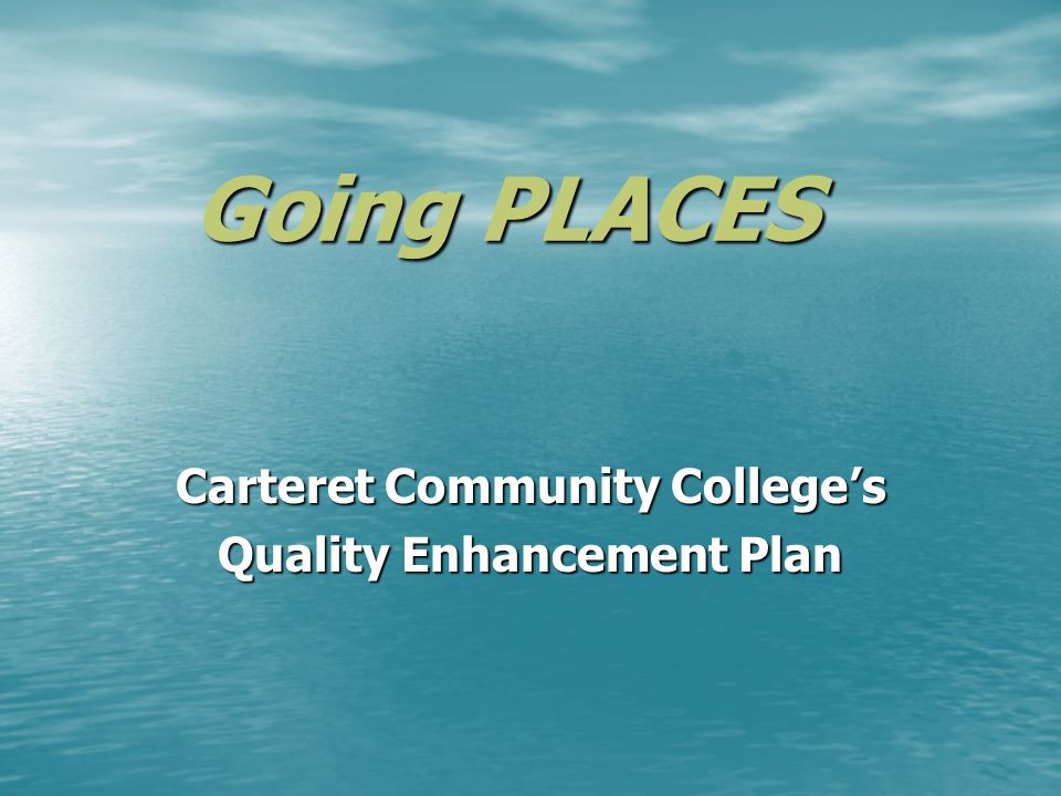 Going PLACES Carteret Community Colleges Quality Enhancement Plan