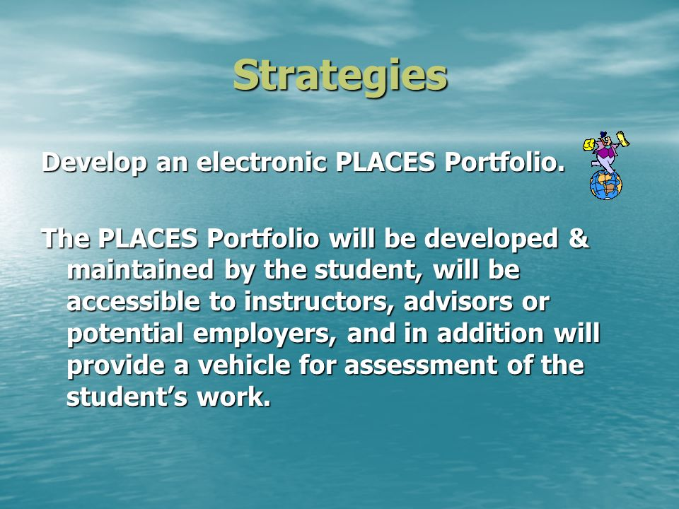 Strategies Develop an electronic PLACES Portfolio.