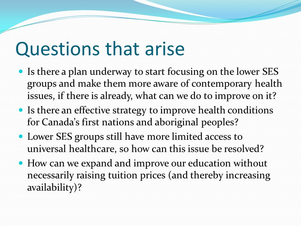 Questions that arise Is there a plan underway to start focusing on the lower SES groups and make them more aware of contemporary health issues, if there is already, what can we do to improve on it.