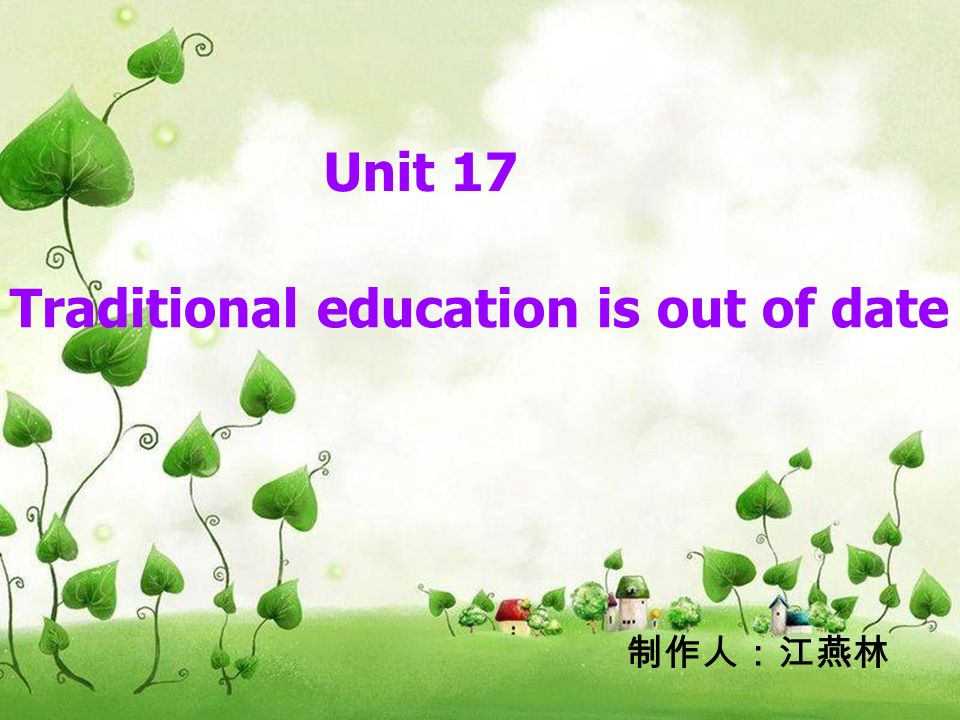 Unit 11 It is sad enough Unit 17 Traditional education is out of date