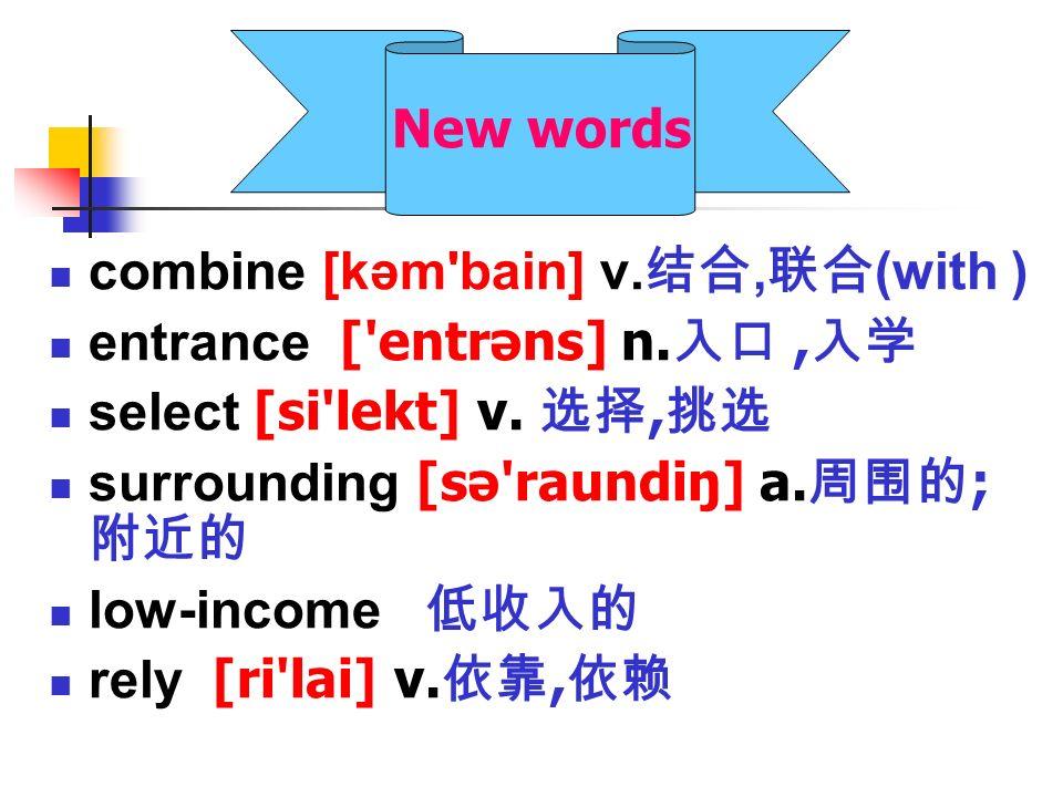 combine [kəm bain] v., (with ) entrance [ entrəns] n., select [si lekt] v., surrounding [sə raundiŋ] a.
