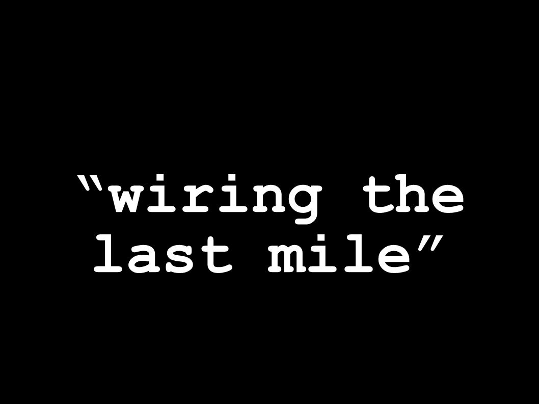 wiring the last mile