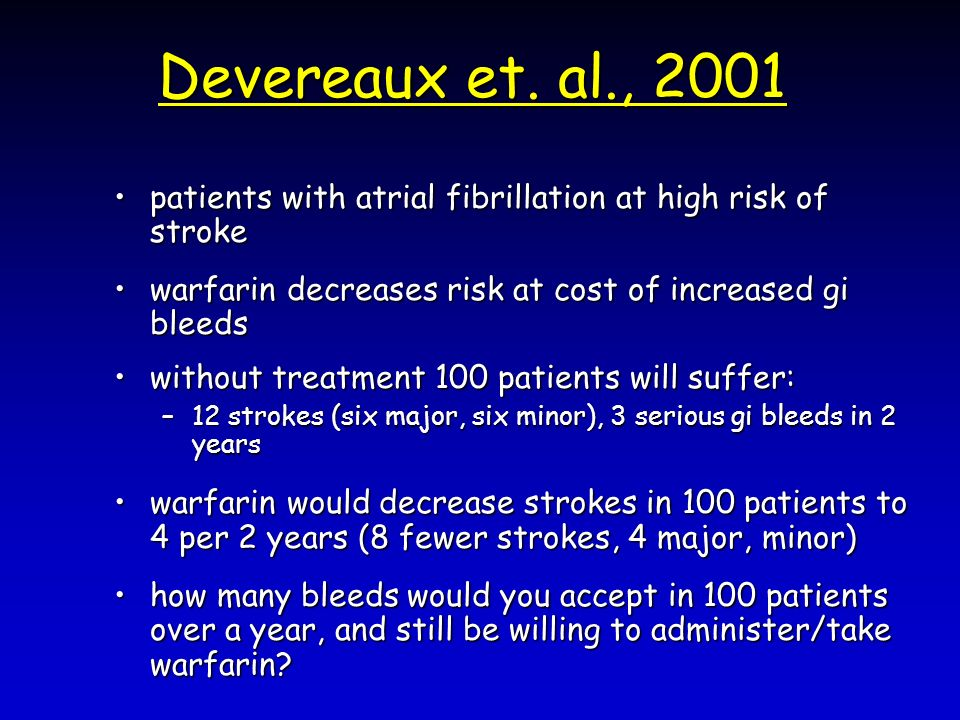 Devereaux et. al., 2001 patients with atrial fibrillation at high risk of strokepatients with atrial fibrillation at high risk of stroke warfarin decr