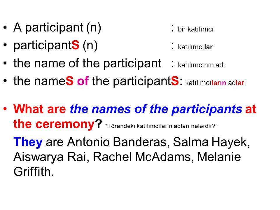 A participant (n): bir katılımcı participantS (n): katılımcılar the name of the participant: katılımcının adı the nameS of the participantS: katılımcı