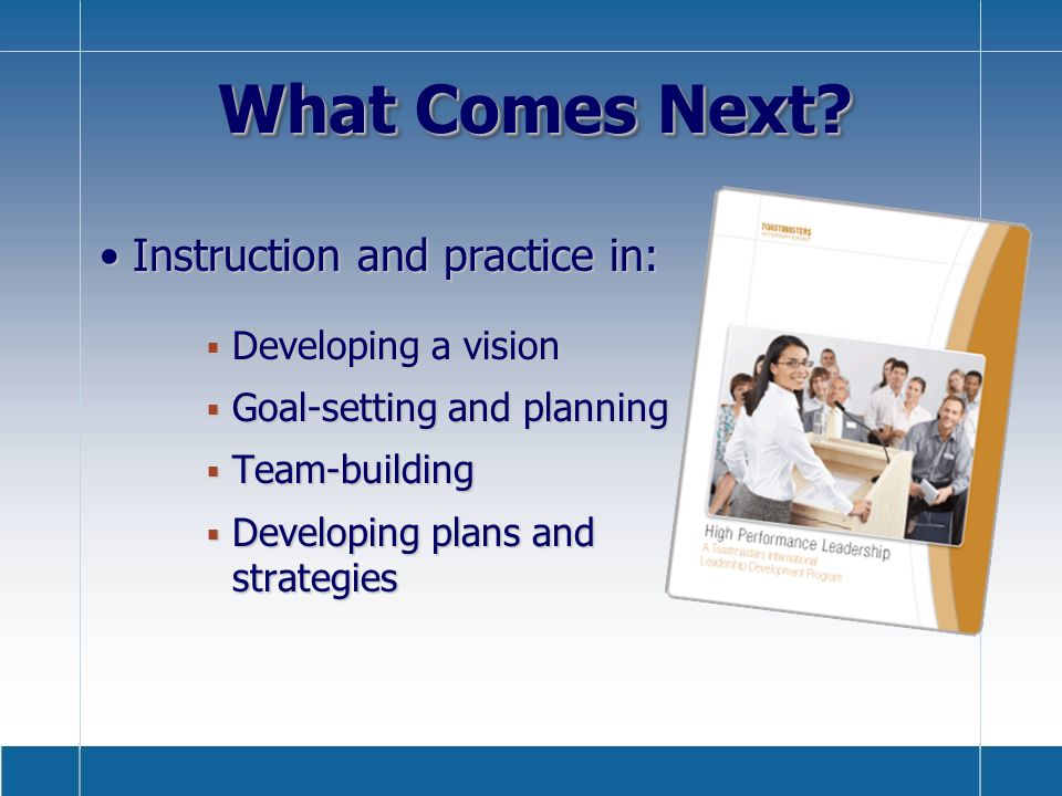 What Comes Next? Instruction and practice in:Instruction and practice in: Developing a vision Developing a vision Goal-setting and planning Goal-setti
