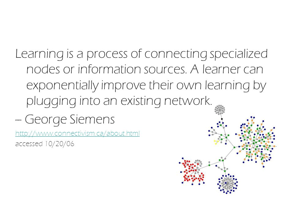 Learning is a process of connecting specialized nodes or information sources.