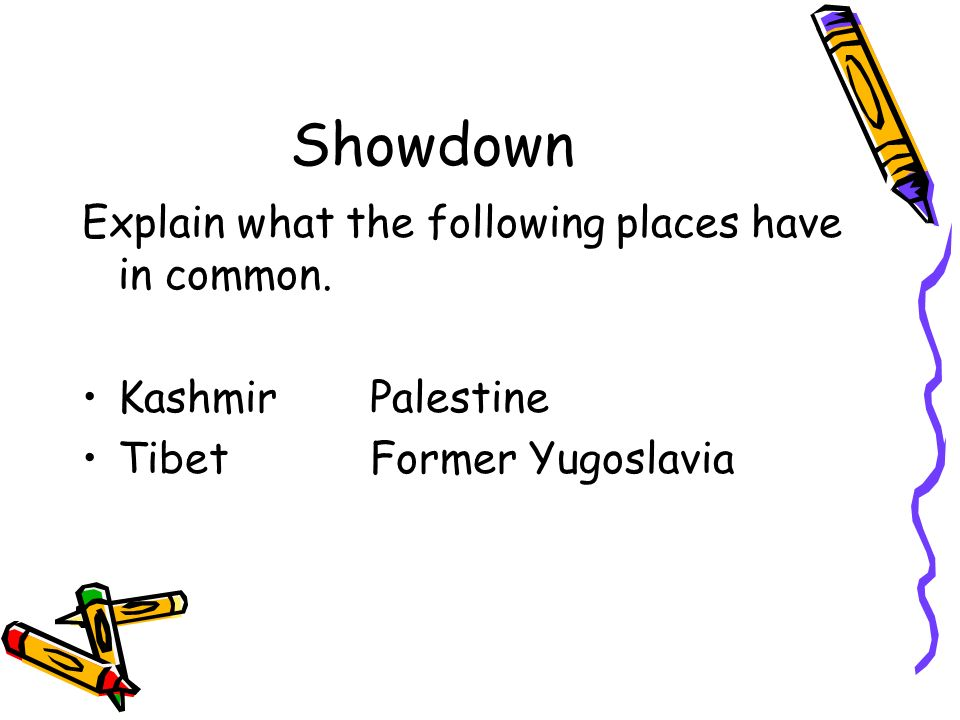Showdown Explain what the following places have in common. KashmirPalestine TibetFormer Yugoslavia