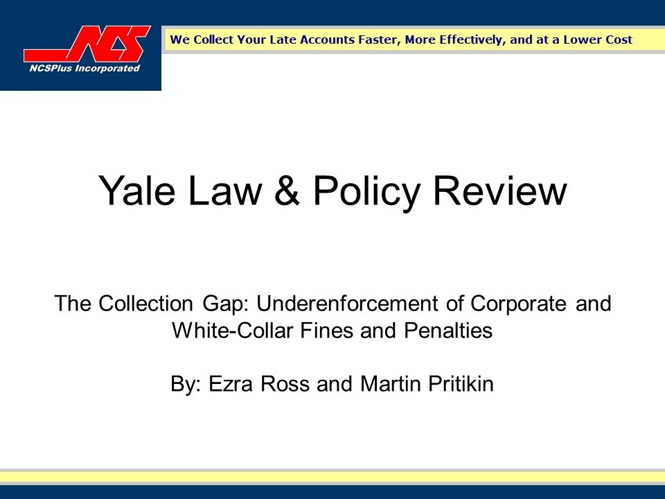 Yale Law & Policy Review The Collection Gap: Underenforcement of Corporate and White-Collar Fines and Penalties By: Ezra Ross and Martin Pritikin