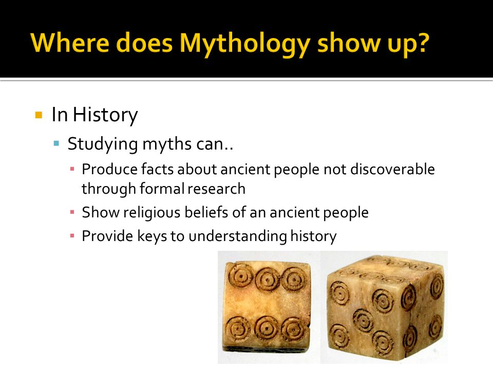 In History Studying myths can..