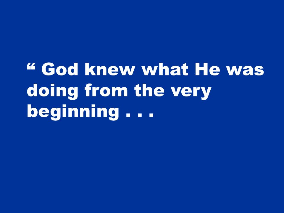 God knew what He was doing from the very beginning...