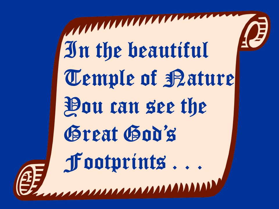In the beautiful Temple of Nature You can see the Great Gods Footprints...