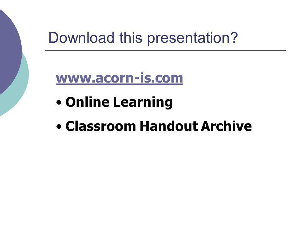 Download this presentation? www.acorn-is.com Online Learning Classroom Handout Archive