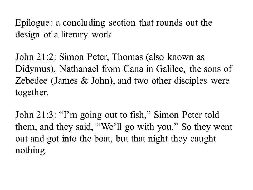Epilogue: a concluding section that rounds out the design of a literary work John 21:2: Simon Peter, Thomas (also known as Didymus), Nathanael from Ca