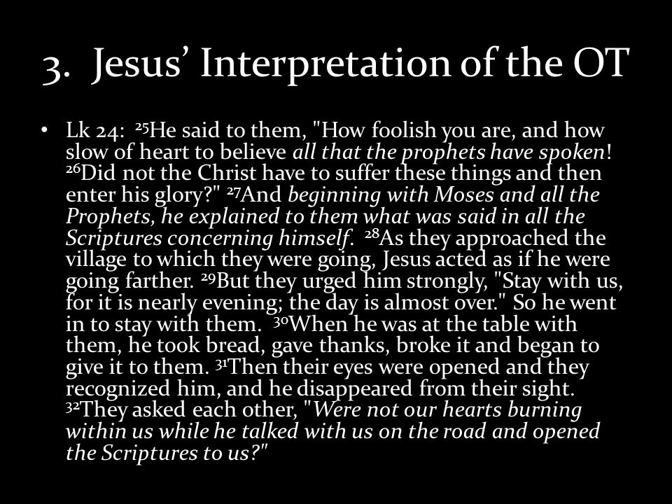3. Jesus Interpretation of the OT Lk 24: 25 He said to them,