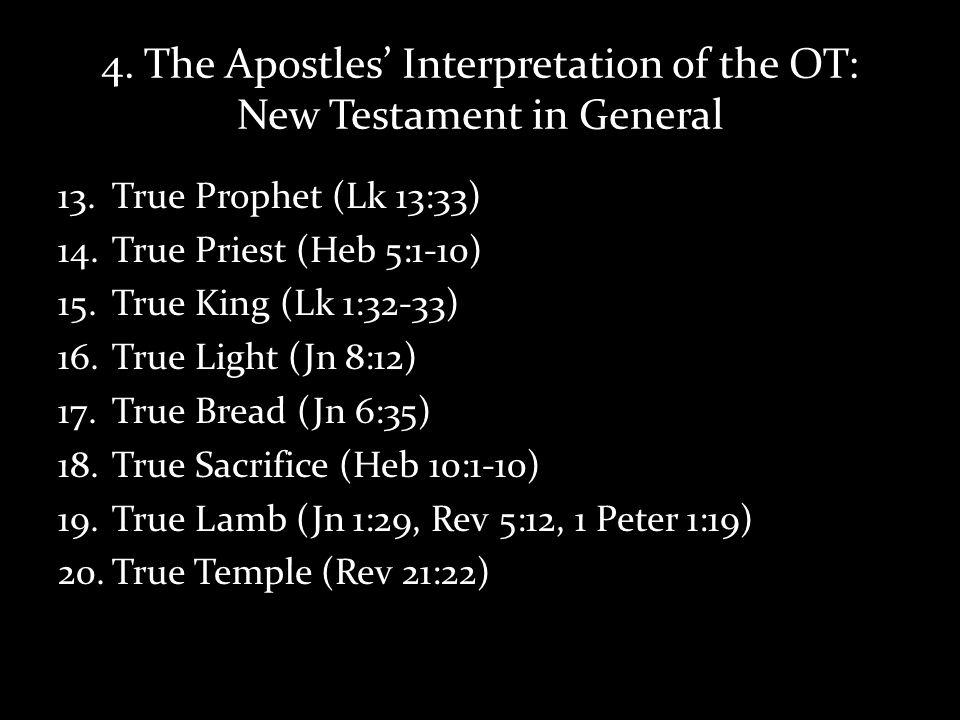 4. The Apostles Interpretation of the OT: New Testament in General 13.True Prophet (Lk 13:33) 14.True Priest (Heb 5:1-10) 15.True King (Lk 1:32-33) 16