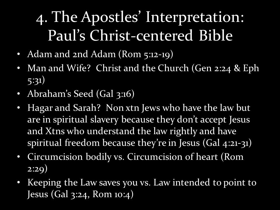 4. The Apostles Interpretation: Pauls Christ-centered Bible Adam and 2nd Adam (Rom 5:12-19) Man and Wife? Christ and the Church (Gen 2:24 & Eph 5:31)