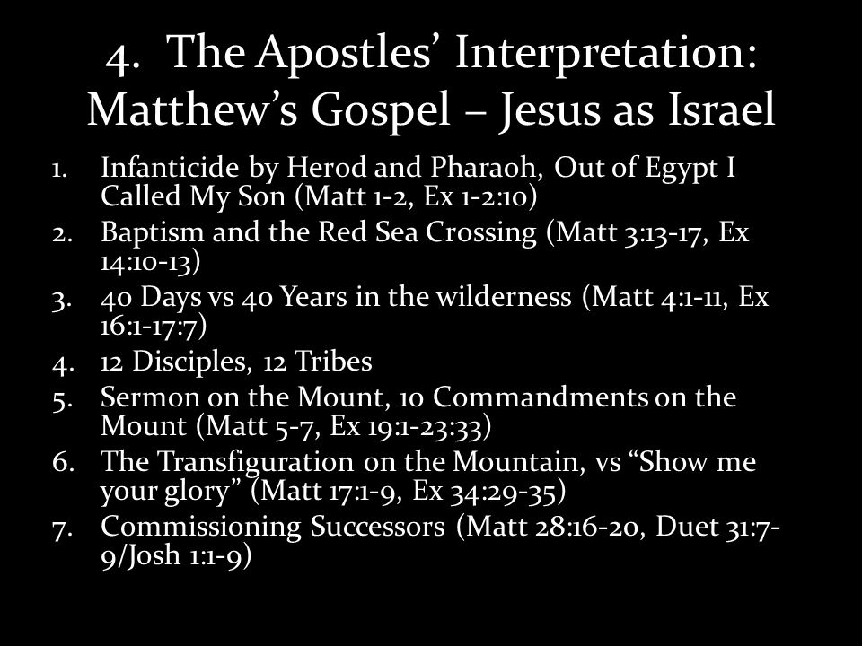 4. The Apostles Interpretation: Matthews Gospel – Jesus as Israel 1.Infanticide by Herod and Pharaoh, Out of Egypt I Called My Son (Matt 1-2, Ex 1-2:1