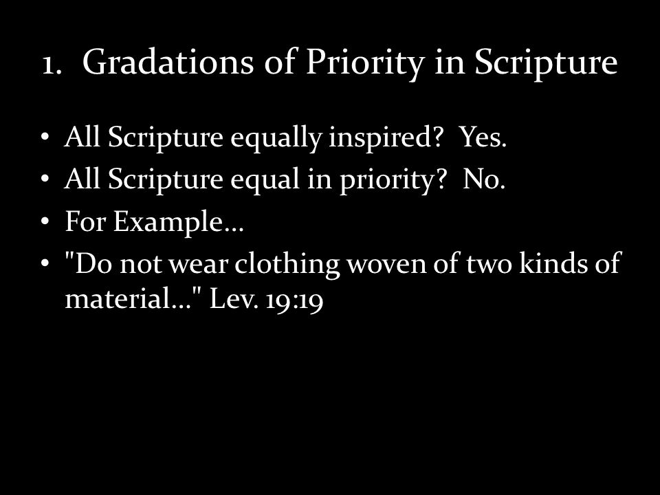 1. Gradations of Priority in Scripture All Scripture equally inspired.