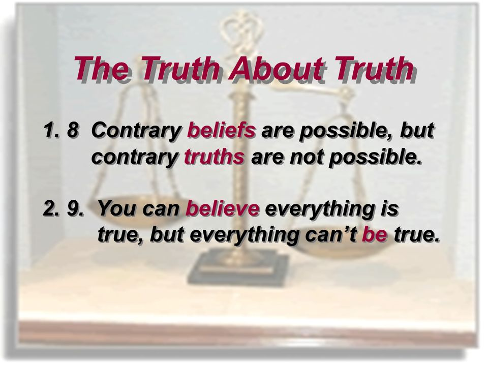 1.8 Contrary beliefs are possible, but contrary truths are not possible.