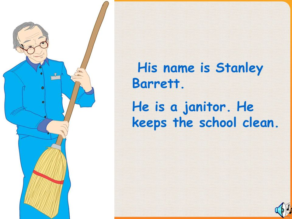 His name is Stanley Barrett. He is a janitor. He keeps the school clean.