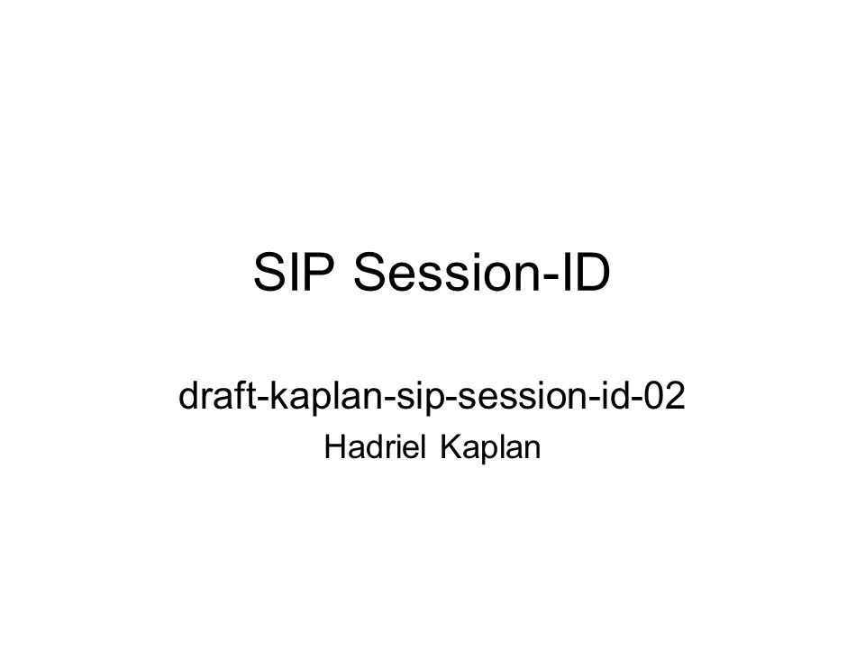 SIP Session-ID draft-kaplan-sip-session-id-02 Hadriel Kaplan