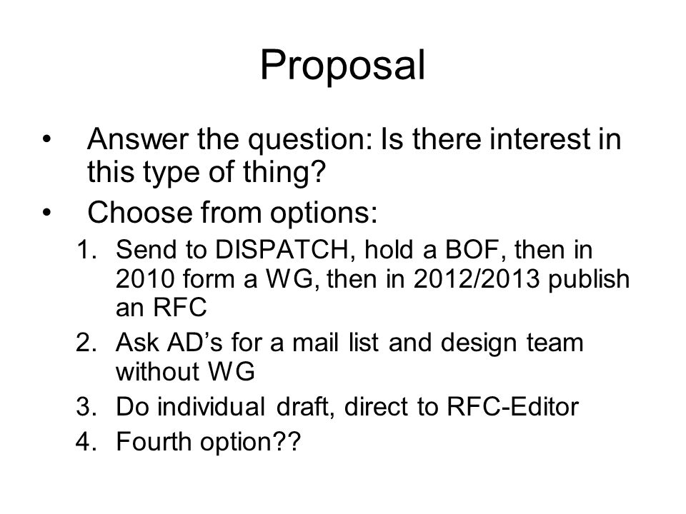Proposal Answer the question: Is there interest in this type of thing.