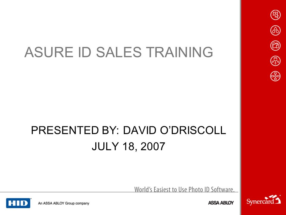 ASURE ID SALES TRAINING PRESENTED BY: DAVID ODRISCOLL JULY 18, 2007