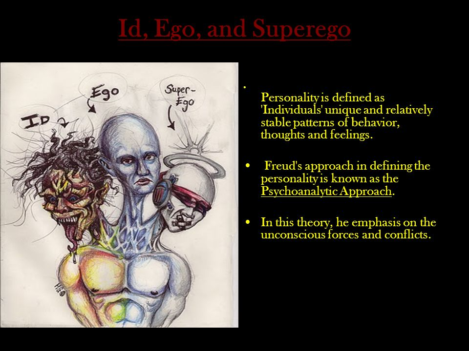Id, Ego, and Superego Personality is defined as Individuals unique and relatively stable patterns of behavior, thoughts and feelings.