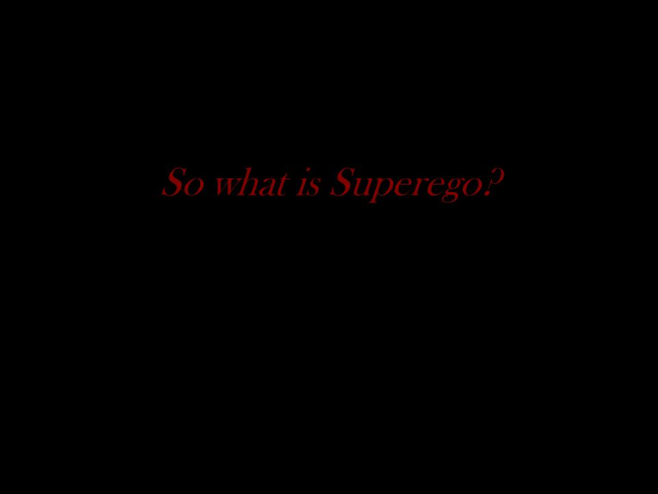 So what is Superego?