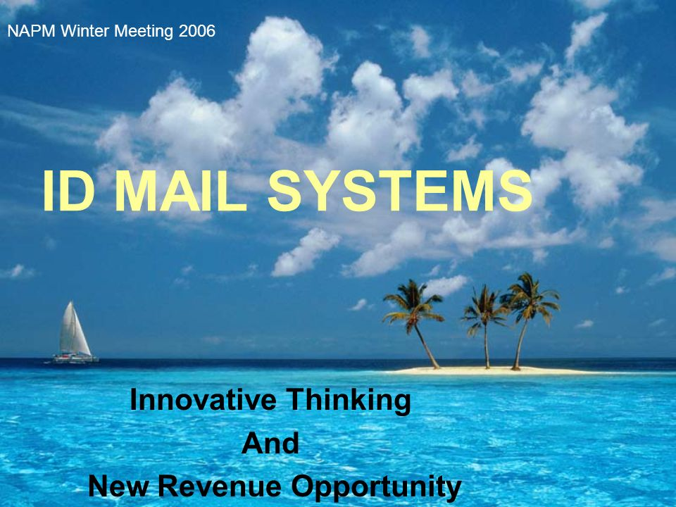 ID MAIL SYSTEMS Innovative Thinking And New Revenue Opportunity NAPM Winter Meeting 2006