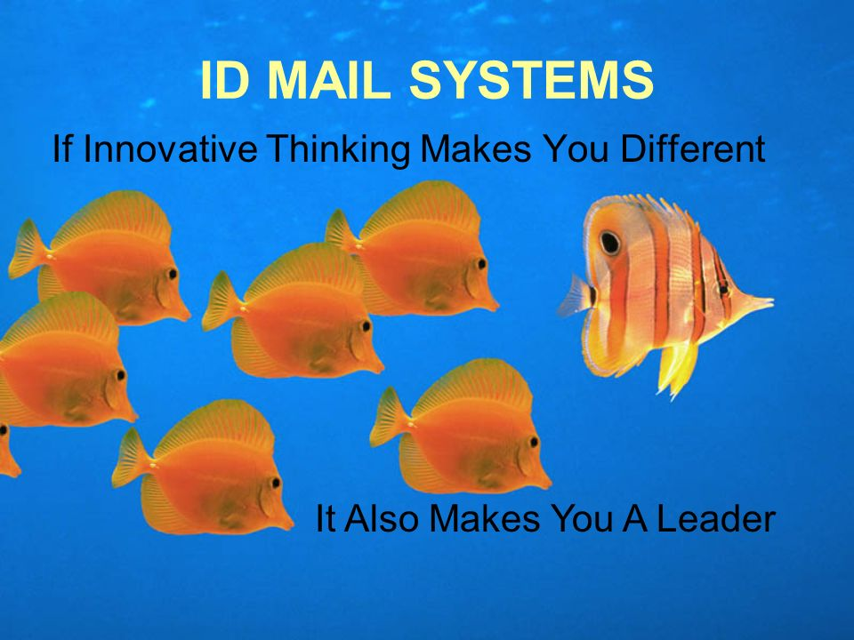 If Innovative Thinking Makes You Different ID MAIL SYSTEMS It Also Makes You A Leader
