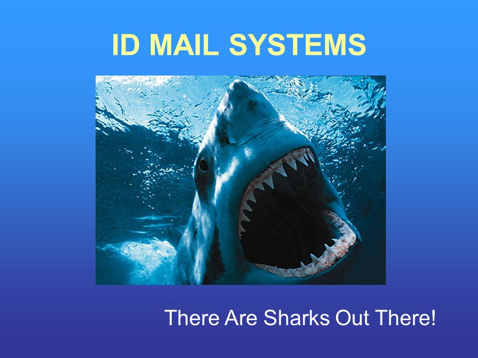ID MAIL SYSTEMS There Are Sharks Out There!