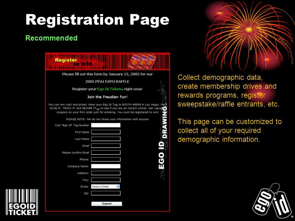 Registration Page Collect demographic data, create membership drives and rewards programs, register sweepstake/raffle entrants, etc. This page can be