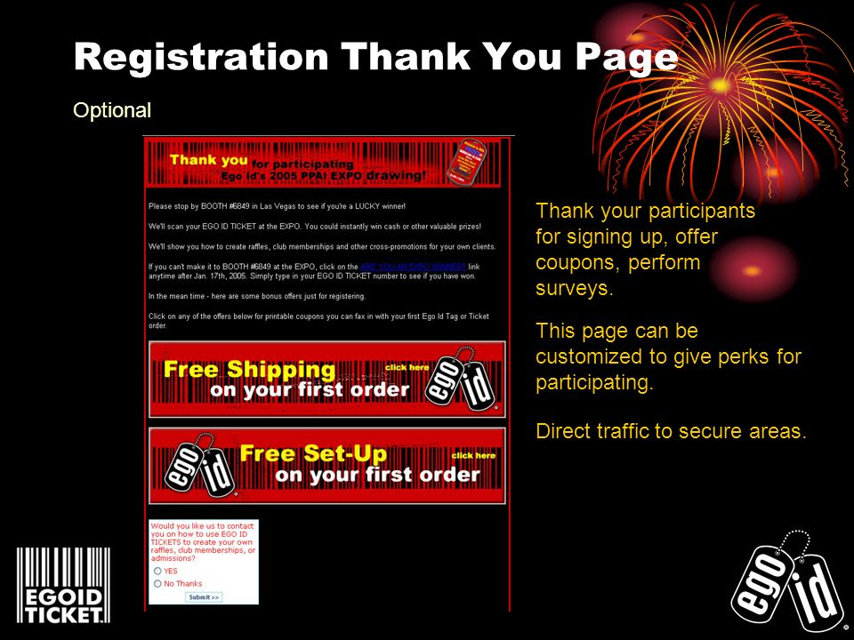Registration Thank You Page Thank your participants for signing up, offer coupons, perform surveys. This page can be customized to give perks for part