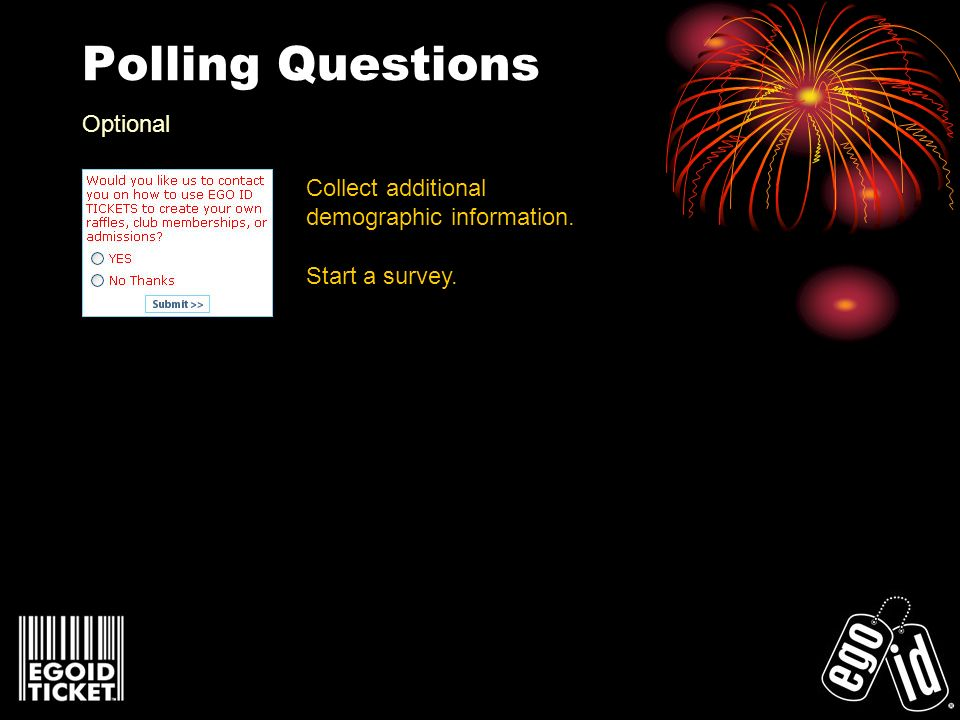 Polling Questions Collect additional demographic information. Start a survey. Optional