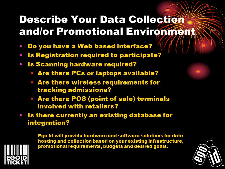 Describe Your Data Collection and/or Promotional Environment Do you have a Web based interface? Is Registration required to participate? Is Scanning h