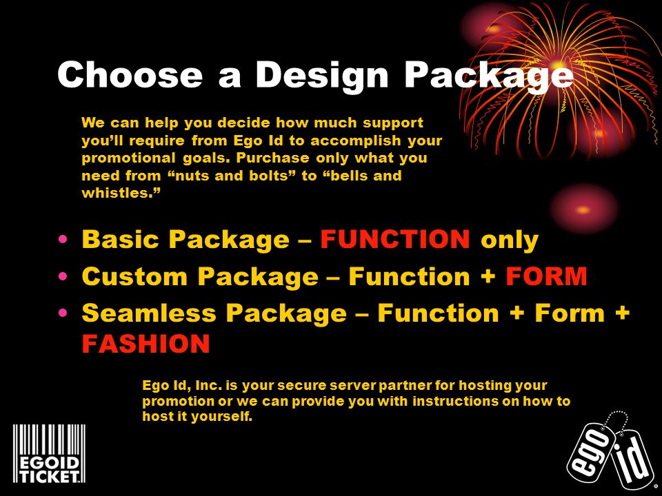 Choose a Design Package Basic Package – FUNCTION only Custom Package – Function + FORM Seamless Package – Function + Form + FASHION Ego Id, Inc. is yo