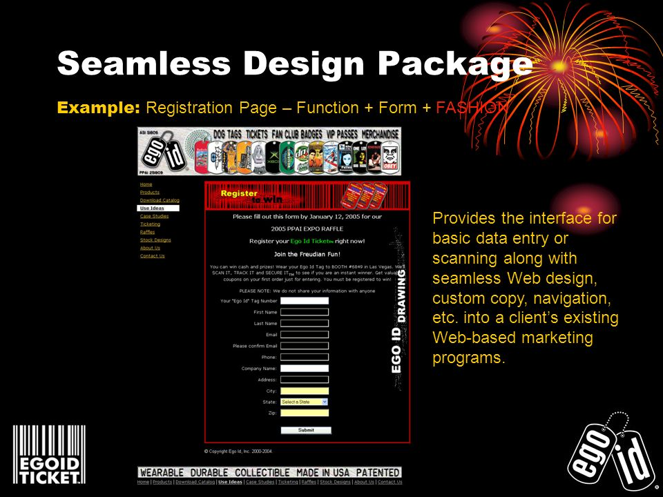 Seamless Design Package Example: Registration Page – Function + Form + FASHION Provides the interface for basic data entry or scanning along with seamless Web design, custom copy, navigation, etc.