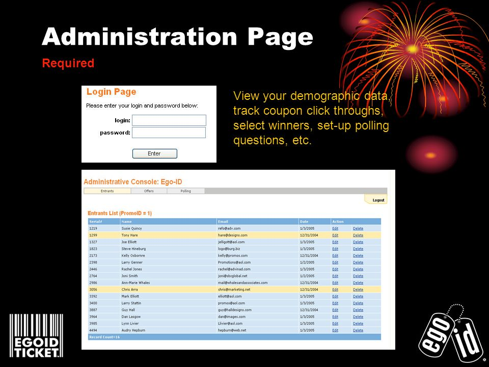 Administration Page View your demographic data, track coupon click throughs, select winners, set-up polling questions, etc. Required