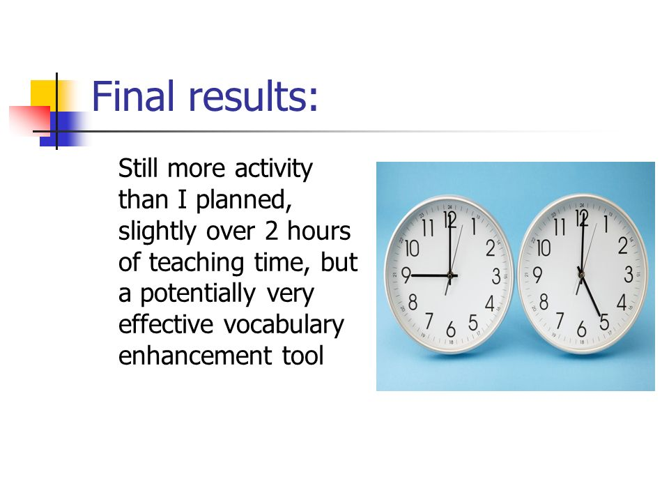 Final results: Still more activity than I planned, slightly over 2 hours of teaching time, but a potentially very effective vocabulary enhancement tool
