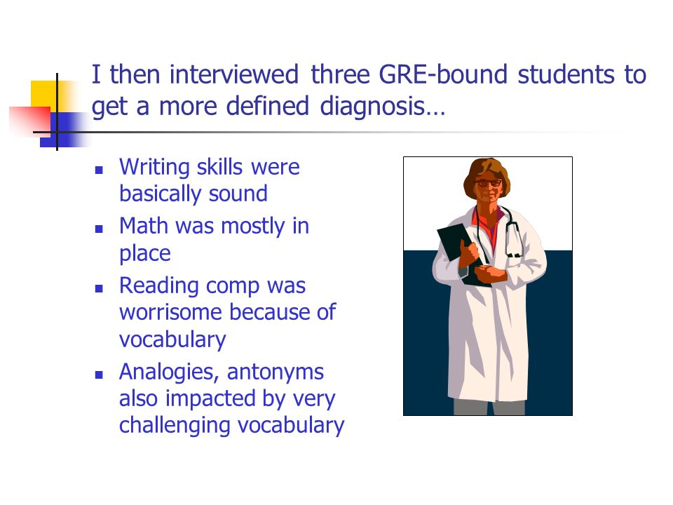 Vocabulary enhancement became the focus But how could the 800 core vocabulary words of the GRE be taught in one ELS class with 40 hours of GRE prep per month.