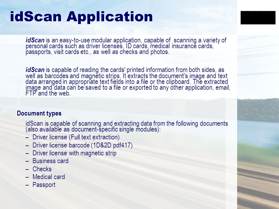 idScan Application idScan is an easy-to-use modular application, capable of scanning a variety of personal cards such as driver licenses, ID cards, me
