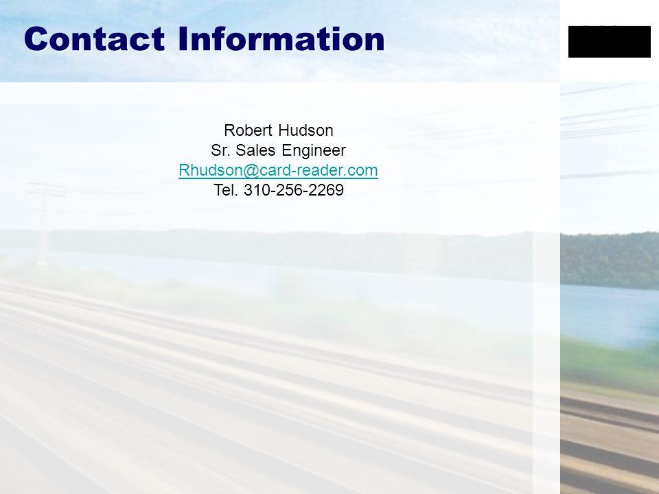 Contact Information Robert Hudson Sr. Sales Engineer Rhudson@card-reader.com Tel. 310-256-2269