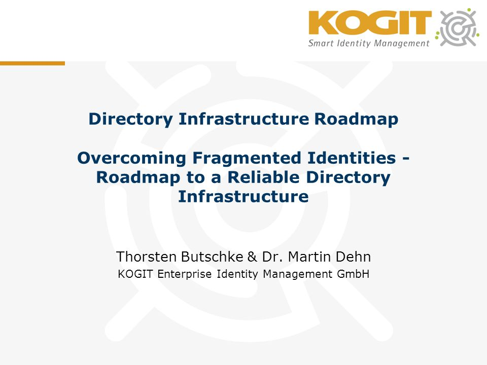 Directory Infrastructure Roadmap Overcoming Fragmented Identities - Roadmap to a Reliable Directory Infrastructure Thorsten Butschke & Dr.