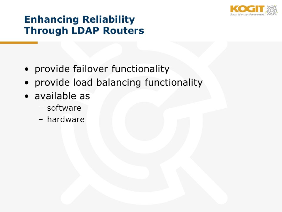 Enhancing Reliability Through LDAP Routers provide failover functionality provide load balancing functionality available as –software –hardware