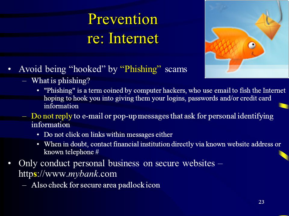 23 Prevention re: Internet Avoid being hooked by Phishing scams –What is phishing?