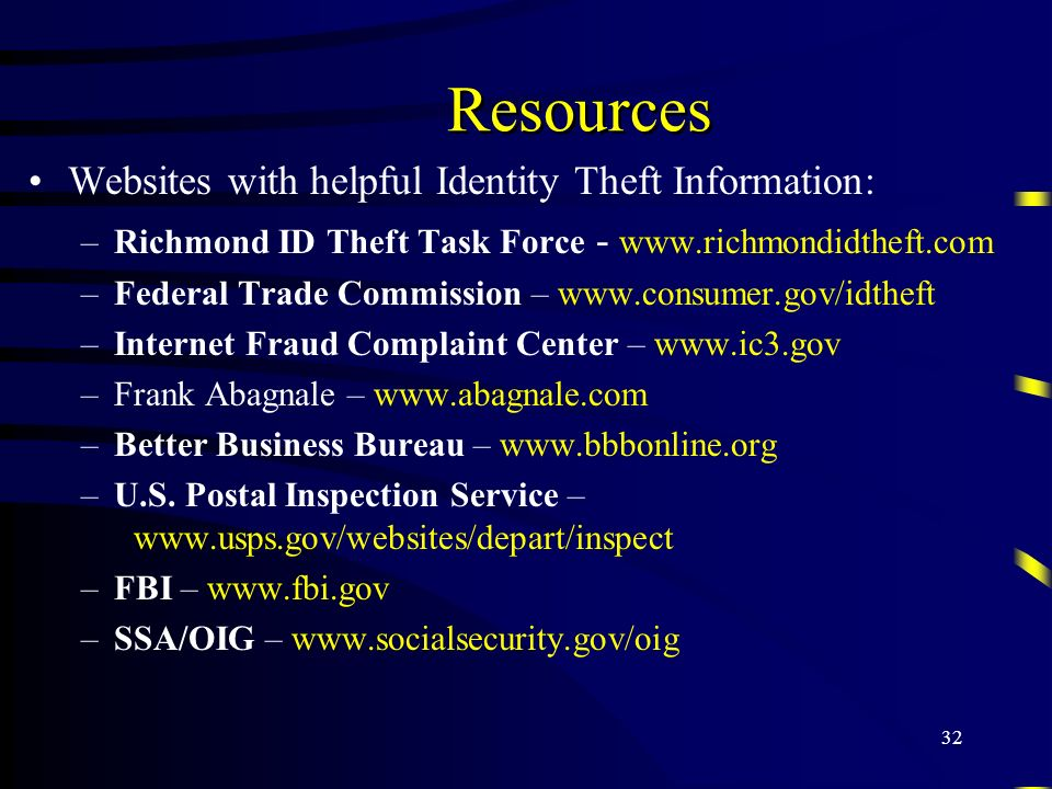 32 Resources Websites with helpful Identity Theft Information: –Richmond ID Theft Task Force - www.richmondidtheft.com –Federal Trade Commission – www
